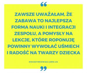 zabawa, wspólne projekty i poznawanie kultury innego języka. to właśnie angażuje moich uczniów.